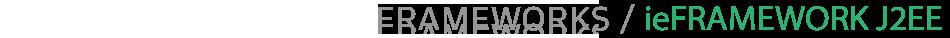 Frameworks / ieFRAMEWORK J2EE